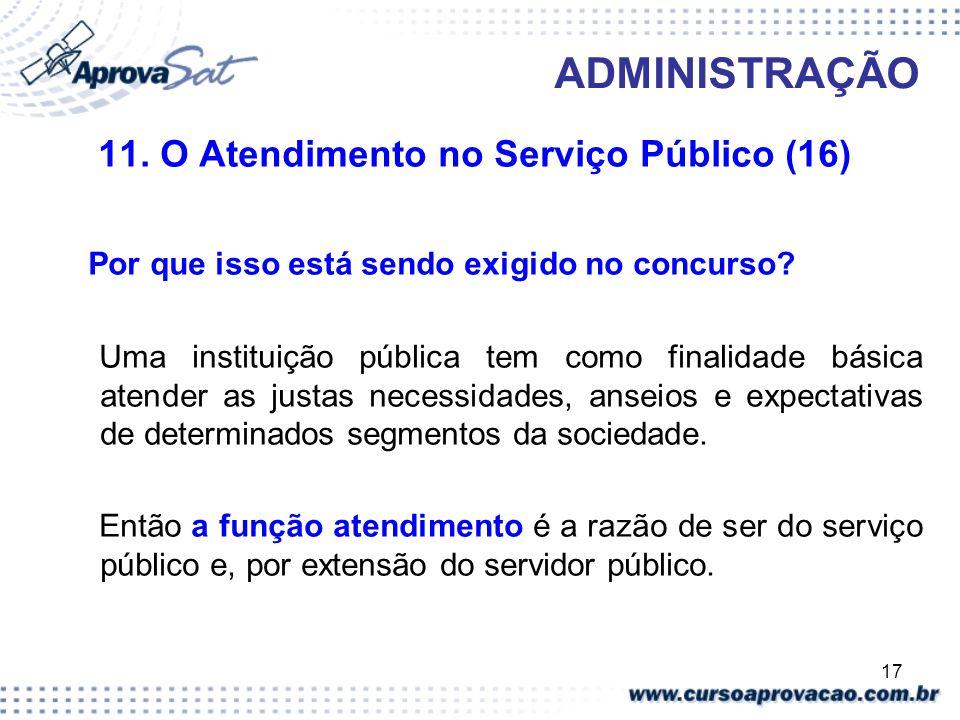 17 ADMINISTRAÇÃO 11. O Atendimento no Serviço Público (16) Por que isso está sendo exigido no concurso? Uma instituição pública tem como finalidade bá