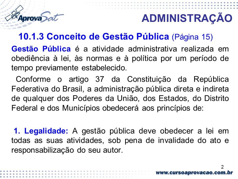 2 ADMINISTRAÇÃO 10.1.3 Conceito de Gestão Pública (Página 15) Gestão Pública é a atividade administrativa realizada em obediência à lei, às normas e à