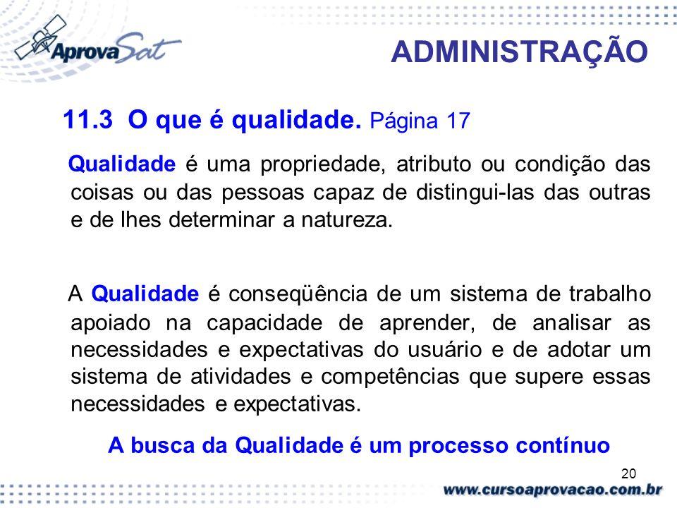 20 ADMINISTRAÇÃO 11.3 O que é qualidade. Página 17 Qualidade é uma propriedade, atributo ou condição das coisas ou das pessoas capaz de distingui-las