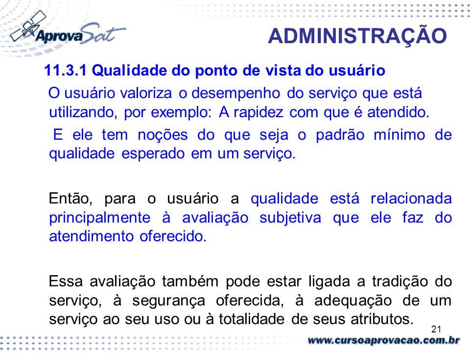 21 ADMINISTRAÇÃO 11.3.1 Qualidade do ponto de vista do usuário O usuário valoriza o desempenho do serviço que está utilizando, por exemplo: A rapidez