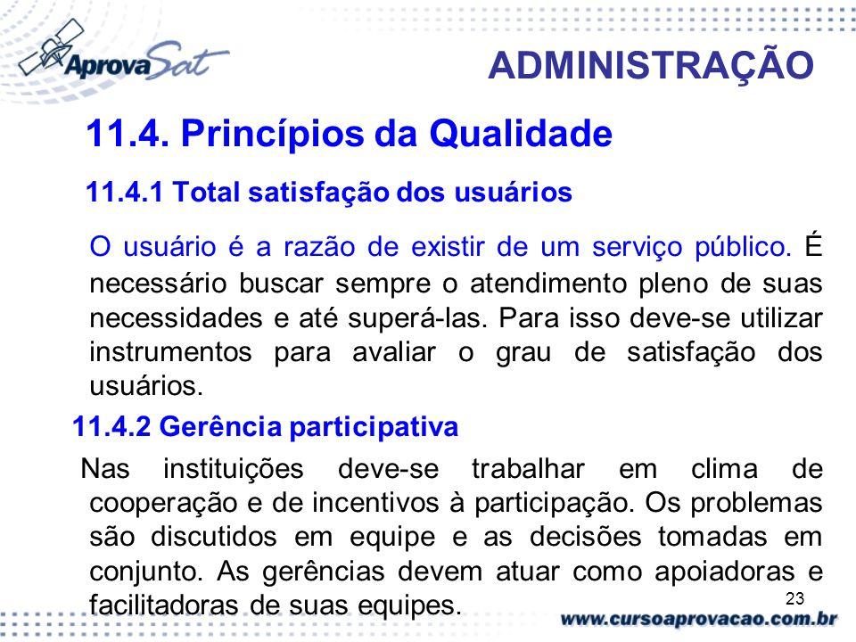 23 ADMINISTRAÇÃO 11.4. Princípios da Qualidade 11.4.1 Total satisfação dos usuários O usuário é a razão de existir de um serviço público. É necessário