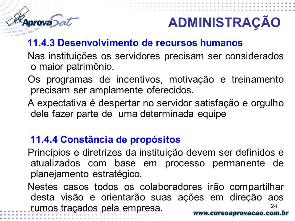 24 ADMINISTRAÇÃO 11.4.3 Desenvolvimento de recursos humanos Nas instituições os servidores precisam ser considerados o maior patrimônio. Os programas