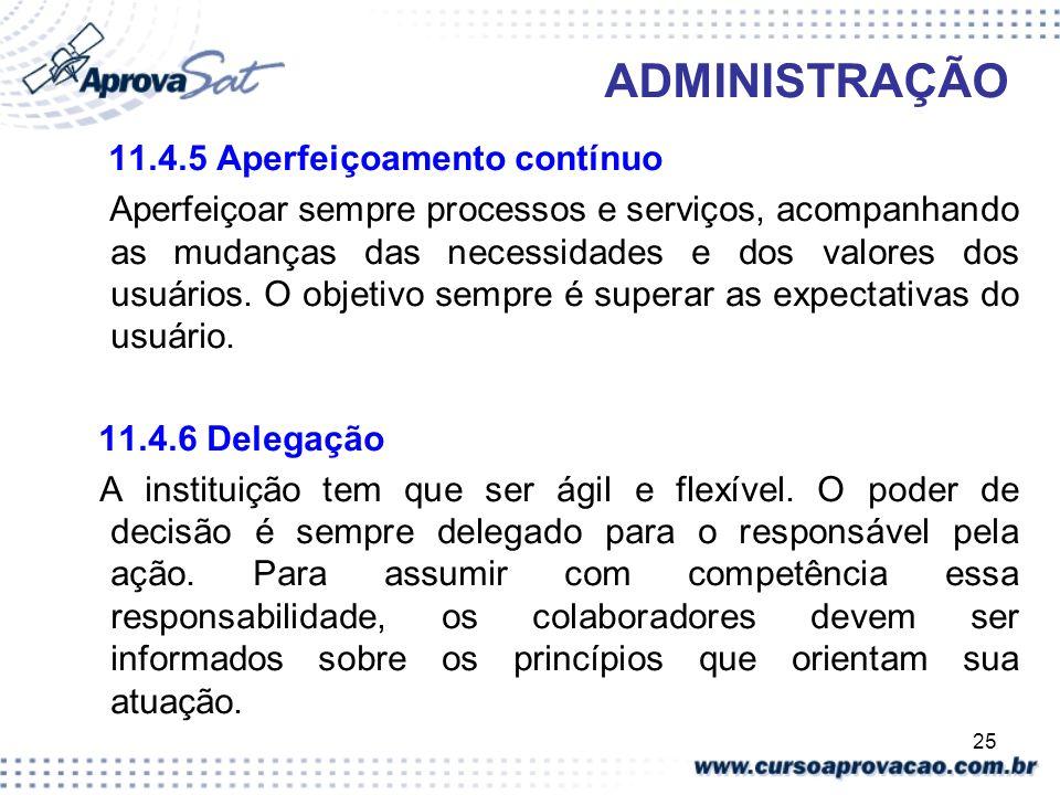 25 ADMINISTRAÇÃO 11.4.5 Aperfeiçoamento contínuo Aperfeiçoar sempre processos e serviços, acompanhando as mudanças das necessidades e dos valores dos
