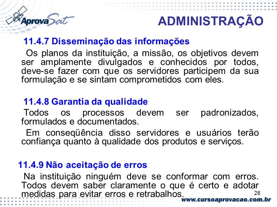 26 ADMINISTRAÇÃO 11.4.7 Disseminação das informações Os planos da instituição, a missão, os objetivos devem ser amplamente divulgados e conhecidos por