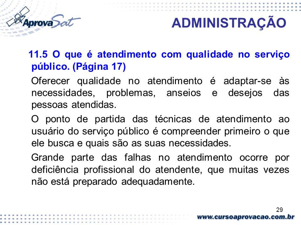 29 ADMINISTRAÇÃO 11.5 O que é atendimento com qualidade no serviço público. (Página 17) Oferecer qualidade no atendimento é adaptar-se às necessidades