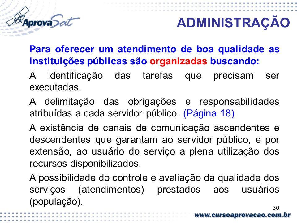 30 ADMINISTRAÇÃO Para oferecer um atendimento de boa qualidade as instituições públicas são organizadas buscando: A identificação das tarefas que prec