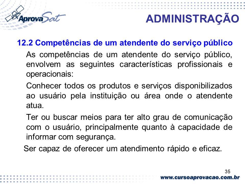 35 ADMINISTRAÇÃO 12.2 Competências de um atendente do serviço público As competências de um atendente do serviço público, envolvem as seguintes caract