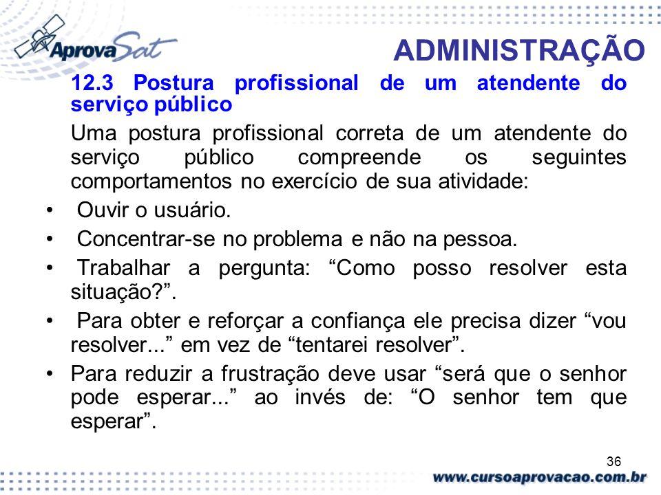 36 ADMINISTRAÇÃO 12.3 Postura profissional de um atendente do serviço público Uma postura profissional correta de um atendente do serviço público comp