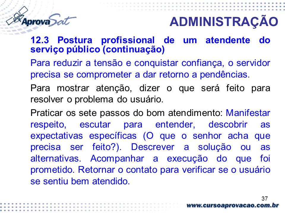 37 ADMINISTRAÇÃO 12.3 Postura profissional de um atendente do serviço público (continuação) Para reduzir a tensão e conquistar confiança, o servidor p