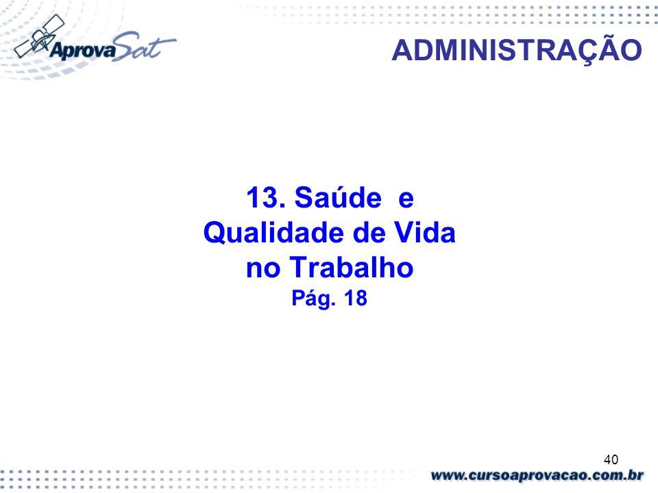 40 ADMINISTRAÇÃO 13. Saúde e Qualidade de Vida no Trabalho Pág. 18