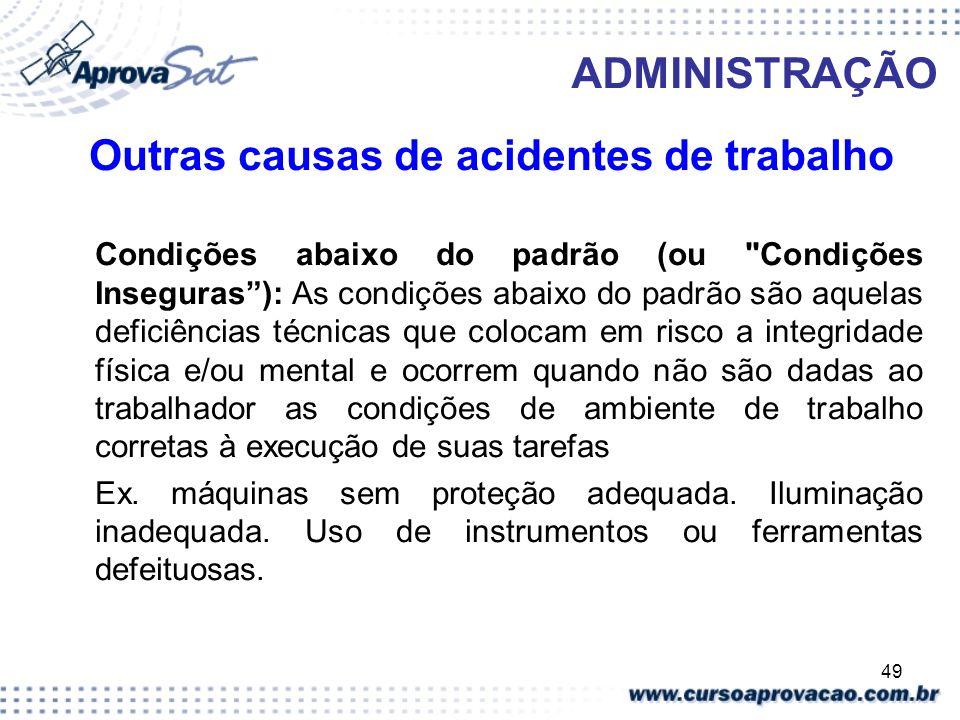 49 ADMINISTRAÇÃO Outras causas de acidentes de trabalho Condições abaixo do padrão (ou