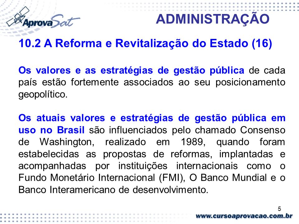 5 ADMINISTRAÇÃO 10.2 A Reforma e Revitalização do Estado (16) Os valores e as estratégias de gestão pública de cada país estão fortemente associados a