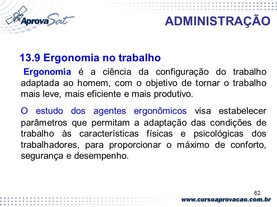 62 ADMINISTRAÇÃO 13.9 Ergonomia no trabalho Ergonomia é a ciência da configuração do trabalho adaptada ao homem, com o objetivo de tornar o trabalho m