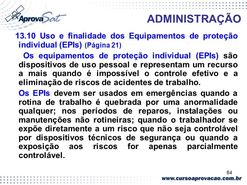 64 ADMINISTRAÇÃO 13.10 Uso e finalidade dos Equipamentos de proteção individual (EPIs) (Página 21) Os equipamentos de proteção individual (EPIs) são d