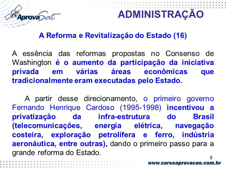8 ADMINISTRAÇÃO A Reforma e Revitalização do Estado (16) A essência das reformas propostas no Consenso de Washington é o aumento da participação da in