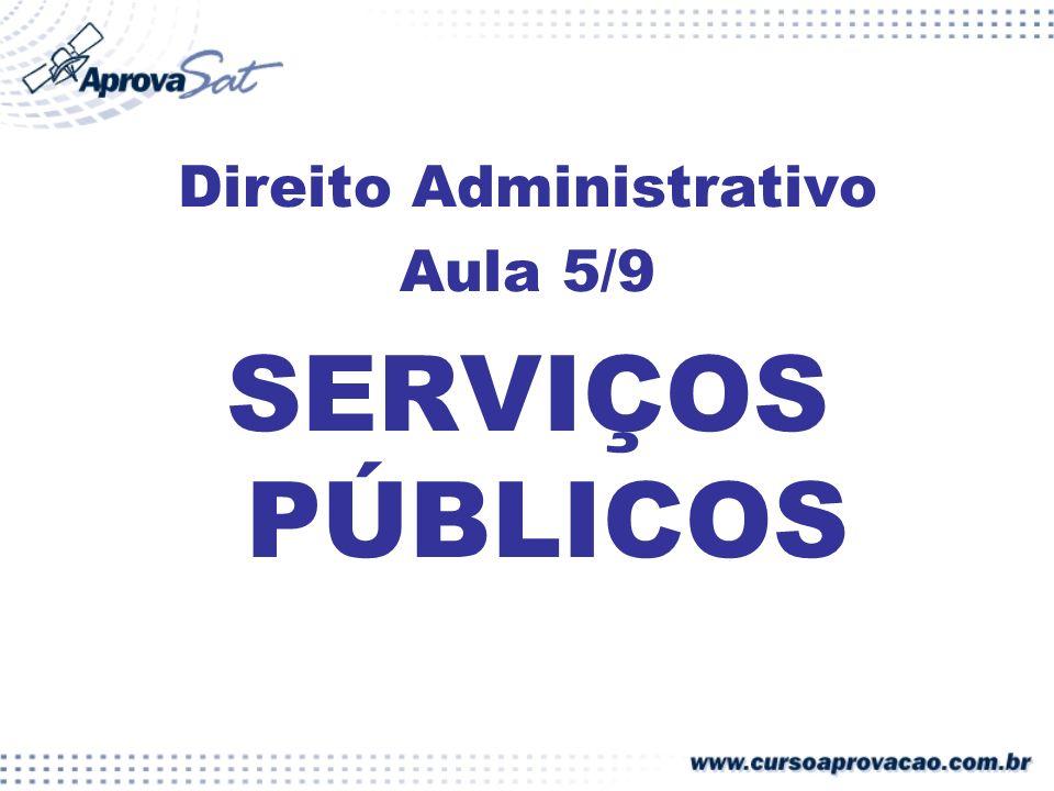 Direito Administrativo Aula 5/9 SERVIÇOS PÚBLICOS