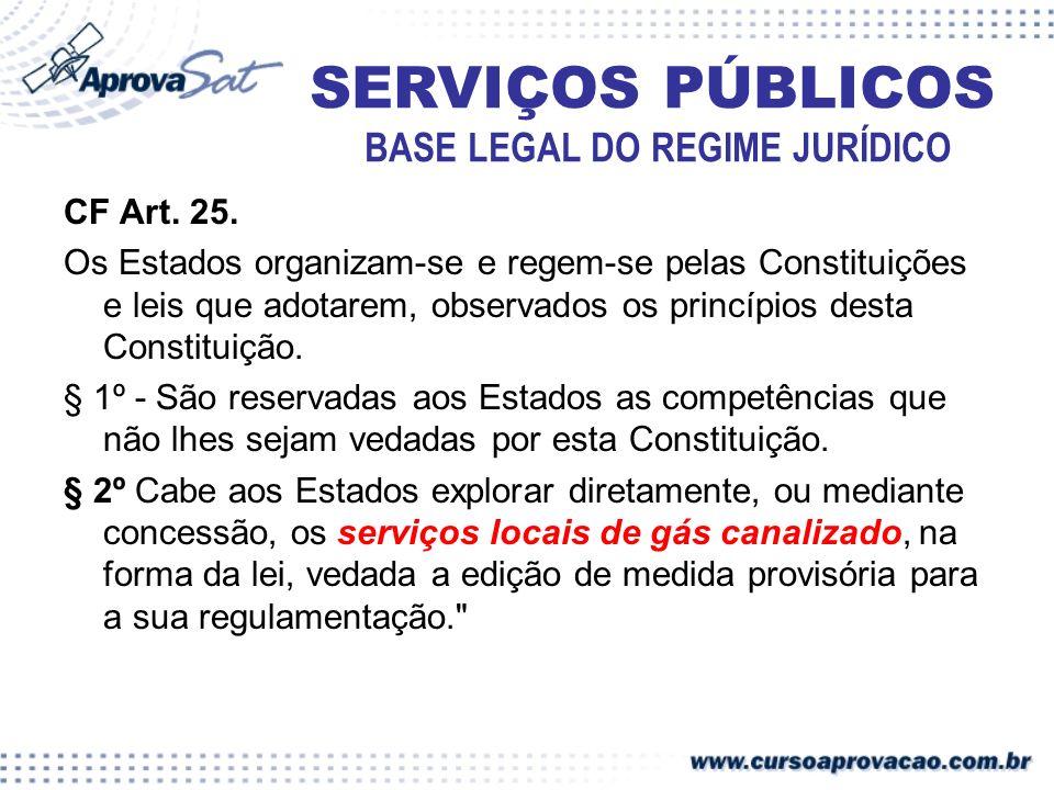 CF Art. 25. Os Estados organizam-se e regem-se pelas Constituições e leis que adotarem, observados os princípios desta Constituição. § 1º - São reserv