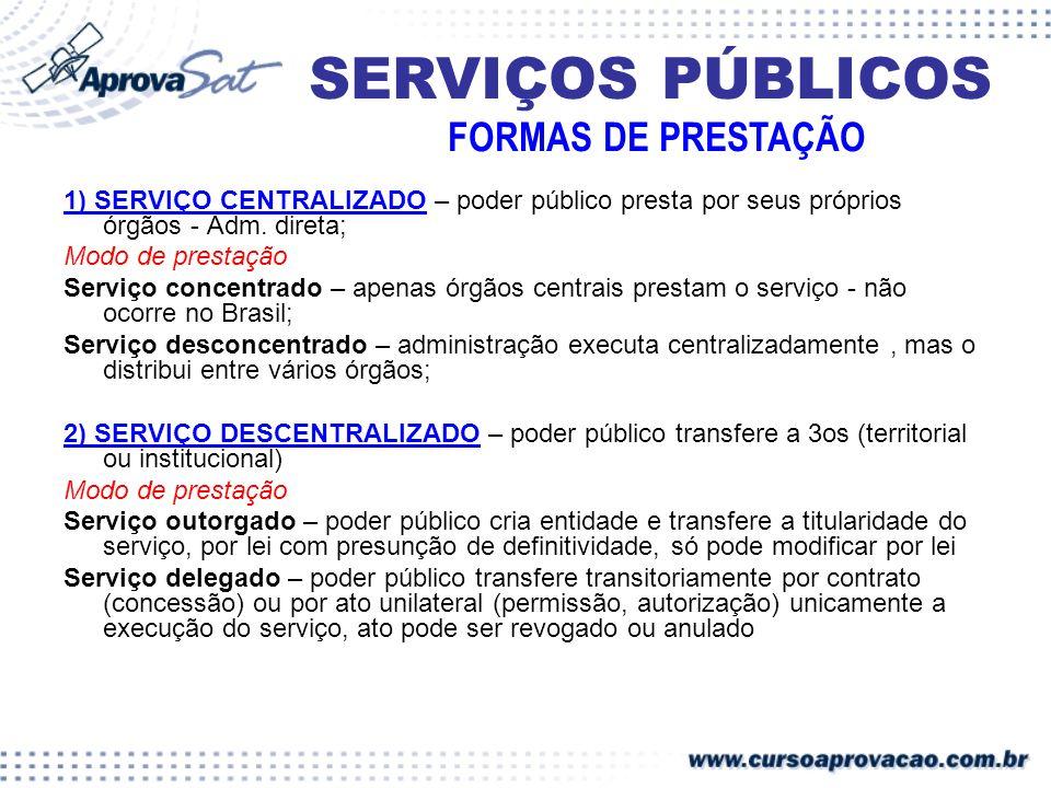 1) SERVIÇO CENTRALIZADO – poder público presta por seus próprios órgãos - Adm. direta; Modo de prestação Serviço concentrado – apenas órgãos centrais