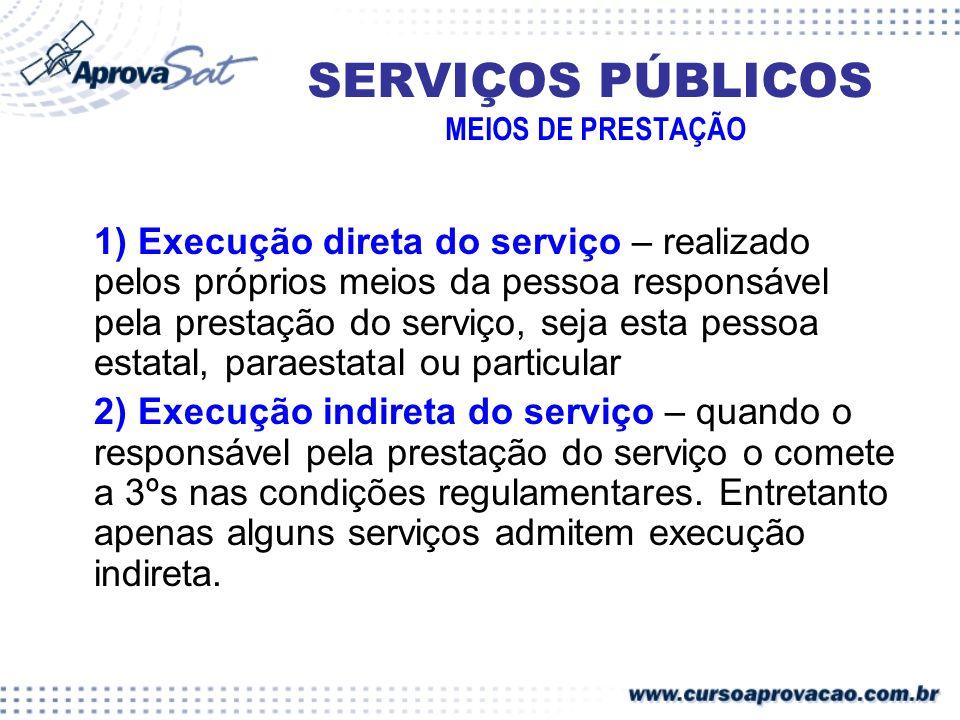 SERVIÇOS PÚBLICOS MEIOS DE PRESTAÇÃO 1) Execução direta do serviço – realizado pelos próprios meios da pessoa responsável pela prestação do serviço, s