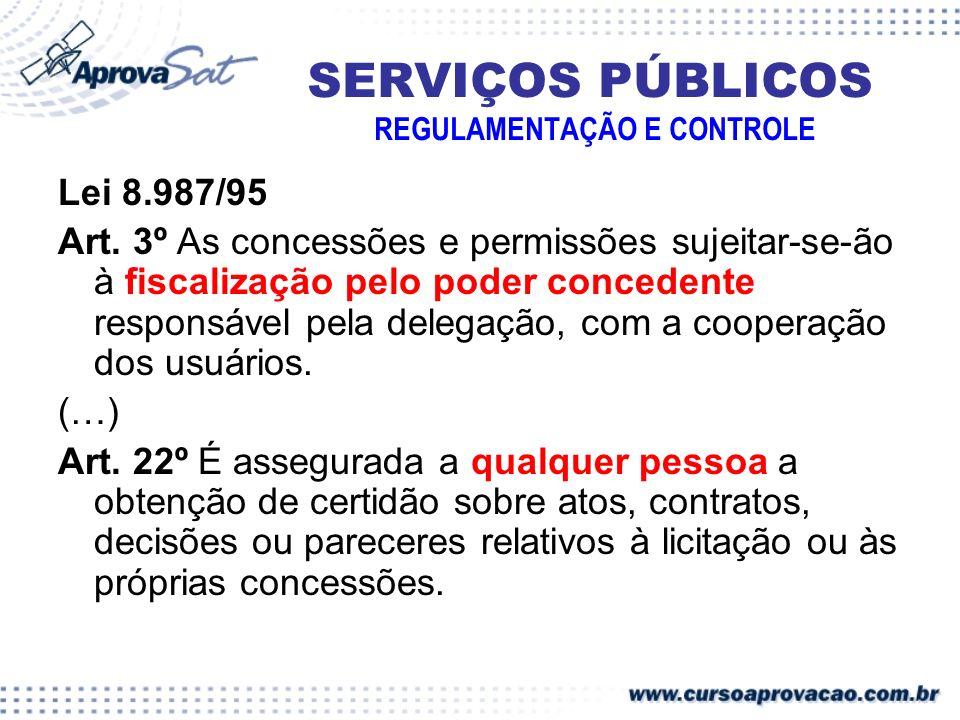 SERVIÇOS PÚBLICOS REGULAMENTAÇÃO E CONTROLE Lei 8.987/95 Art. 3º As concessões e permissões sujeitar-se-ão à fiscalização pelo poder concedente respon