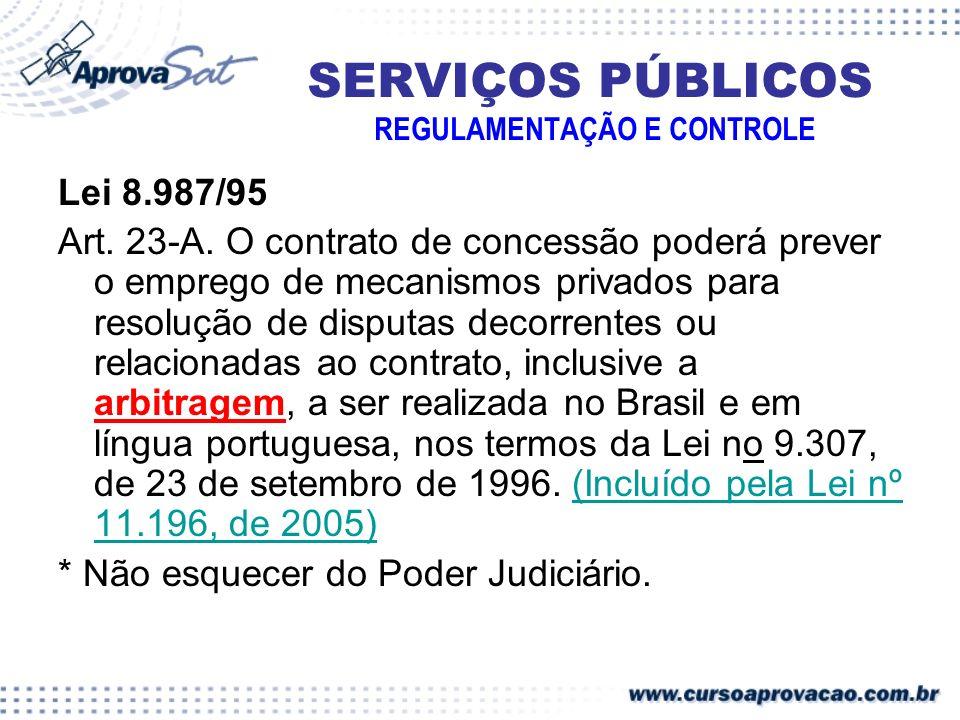 SERVIÇOS PÚBLICOS REGULAMENTAÇÃO E CONTROLE Lei 8.987/95 Art. 23-A. O contrato de concessão poderá prever o emprego de mecanismos privados para resolu