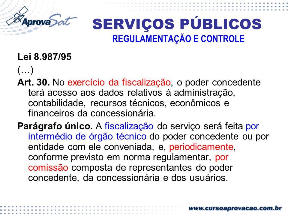 SERVIÇOS PÚBLICOS REGULAMENTAÇÃO E CONTROLE Lei 8.987/95 (…) Art. 30. No exercício da fiscalização, o poder concedente terá acesso aos dados relativos
