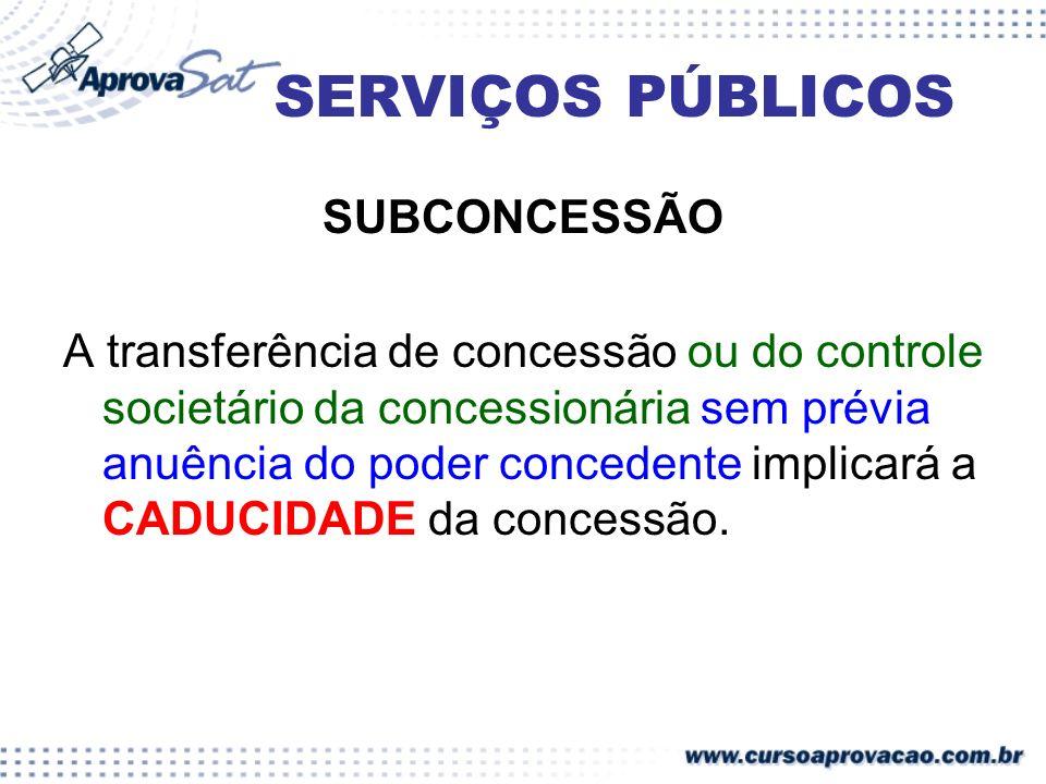 SERVIÇOS PÚBLICOS SUBCONCESSÃO A transferência de concessão ou do controle societário da concessionária sem prévia anuência do poder concedente implic