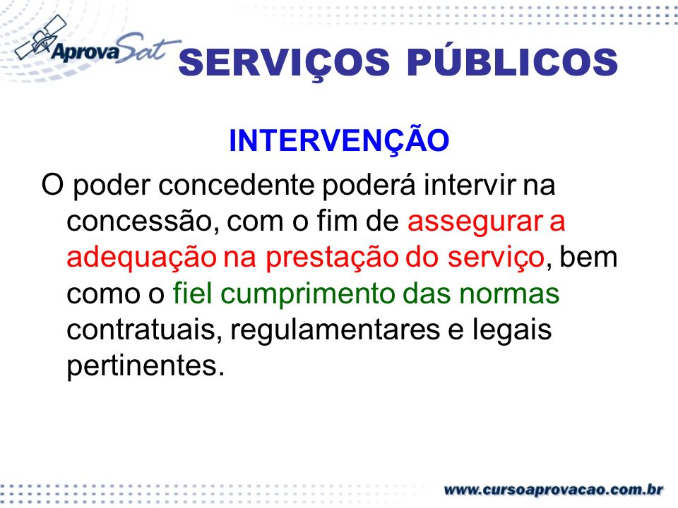 SERVIÇOS PÚBLICOS INTERVENÇÃO O poder concedente poderá intervir na concessão, com o fim de assegurar a adequação na prestação do serviço, bem como o