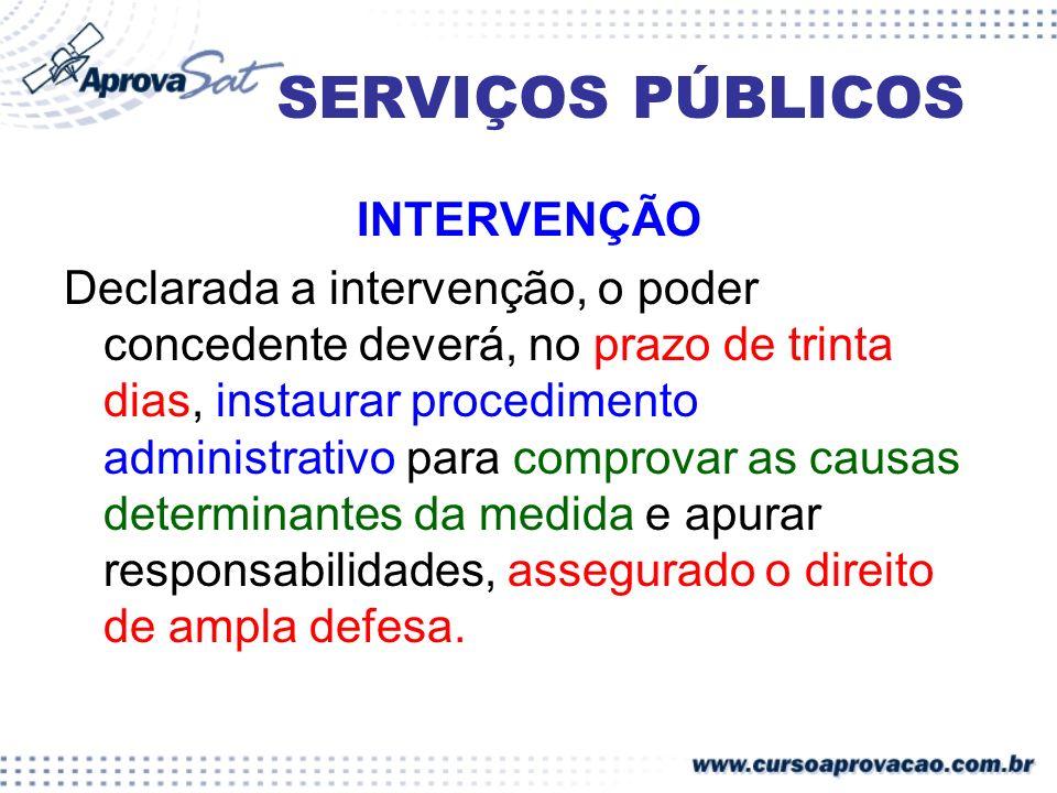 SERVIÇOS PÚBLICOS INTERVENÇÃO Declarada a intervenção, o poder concedente deverá, no prazo de trinta dias, instaurar procedimento administrativo para