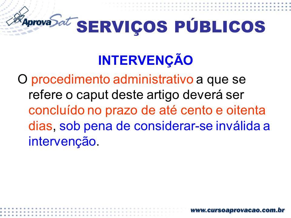 SERVIÇOS PÚBLICOS INTERVENÇÃO O procedimento administrativo a que se refere o caput deste artigo deverá ser concluído no prazo de até cento e oitenta