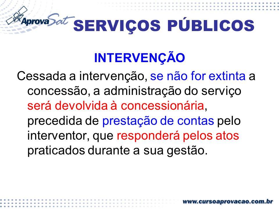 SERVIÇOS PÚBLICOS INTERVENÇÃO Cessada a intervenção, se não for extinta a concessão, a administração do serviço será devolvida à concessionária, prece
