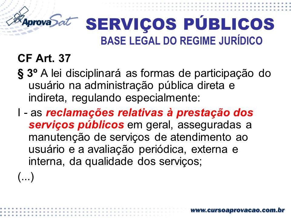 CF Art. 37 § 3º A lei disciplinará as formas de participação do usuário na administração pública direta e indireta, regulando especialmente: I - as re