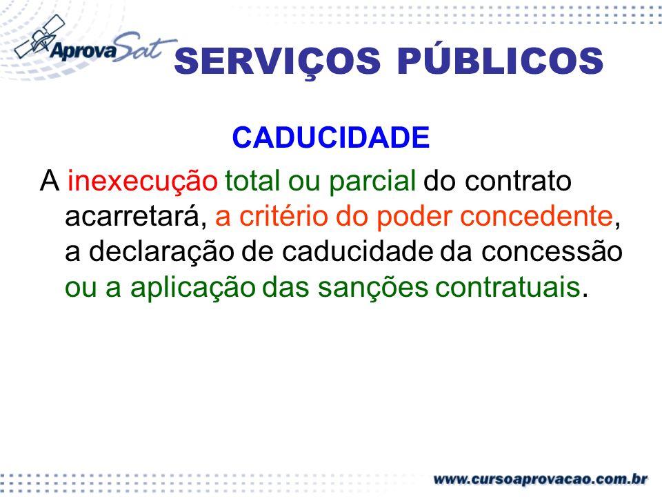 SERVIÇOS PÚBLICOS CADUCIDADE A inexecução total ou parcial do contrato acarretará, a critério do poder concedente, a declaração de caducidade da conce