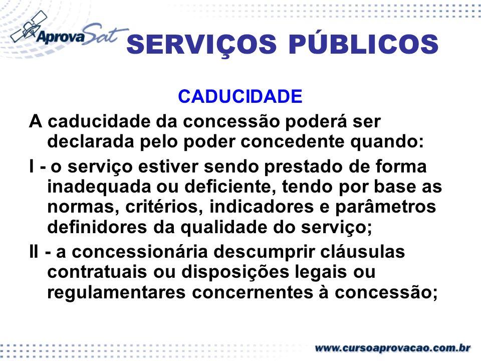 SERVIÇOS PÚBLICOS CADUCIDADE A caducidade da concessão poderá ser declarada pelo poder concedente quando: I - o serviço estiver sendo prestado de form