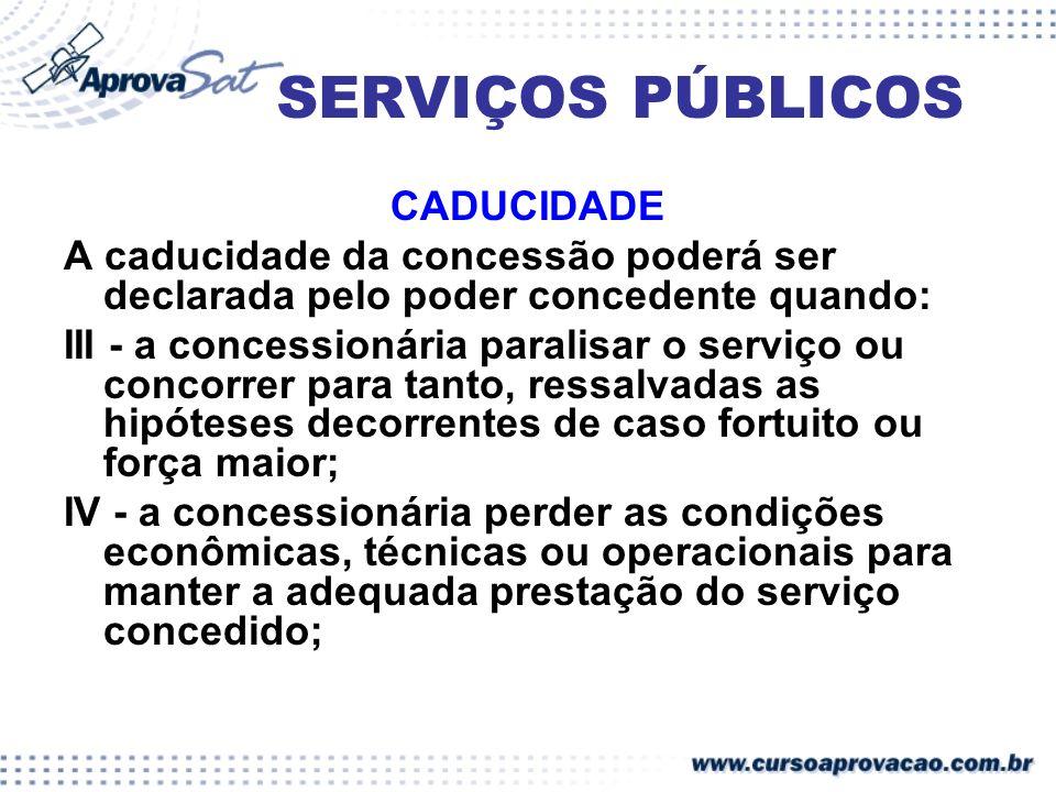 SERVIÇOS PÚBLICOS CADUCIDADE A caducidade da concessão poderá ser declarada pelo poder concedente quando: III - a concessionária paralisar o serviço o