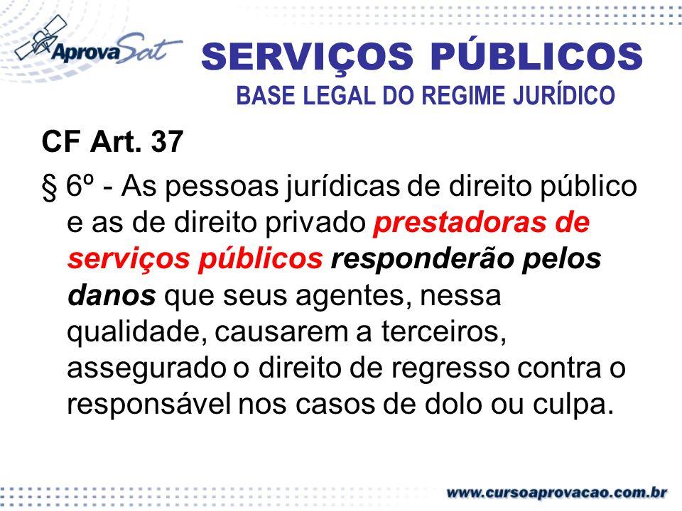 CF Art. 37 § 6º - As pessoas jurídicas de direito público e as de direito privado prestadoras de serviços públicos responderão pelos danos que seus ag