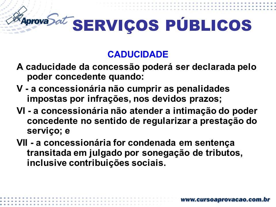 SERVIÇOS PÚBLICOS CADUCIDADE A caducidade da concessão poderá ser declarada pelo poder concedente quando: V - a concessionária não cumprir as penalida
