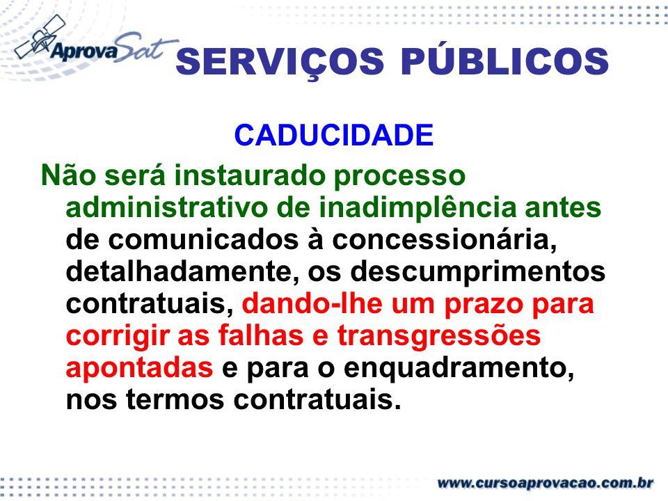 SERVIÇOS PÚBLICOS CADUCIDADE Não será instaurado processo administrativo de inadimplência antes de comunicados à concessionária, detalhadamente, os de