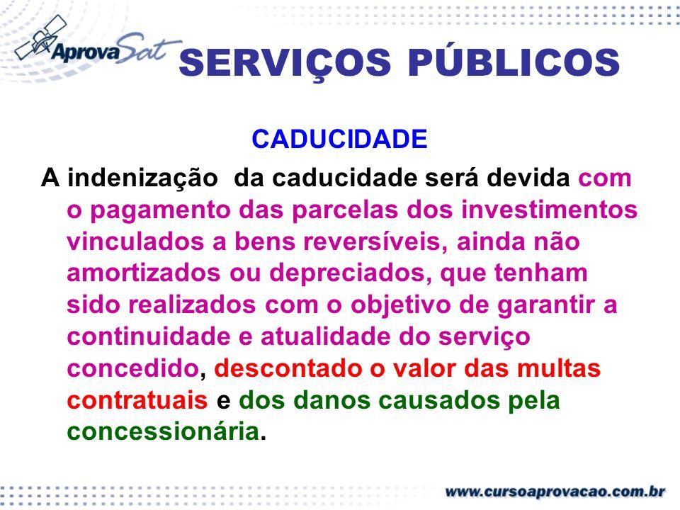 SERVIÇOS PÚBLICOS CADUCIDADE A indenização da caducidade será devida com o pagamento das parcelas dos investimentos vinculados a bens reversíveis, ain