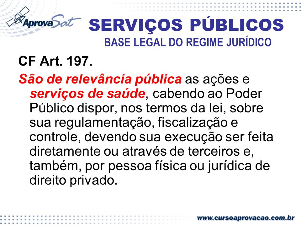 CF Art. 197. São de relevância pública as ações e serviços de saúde, cabendo ao Poder Público dispor, nos termos da lei, sobre sua regulamentação, fis
