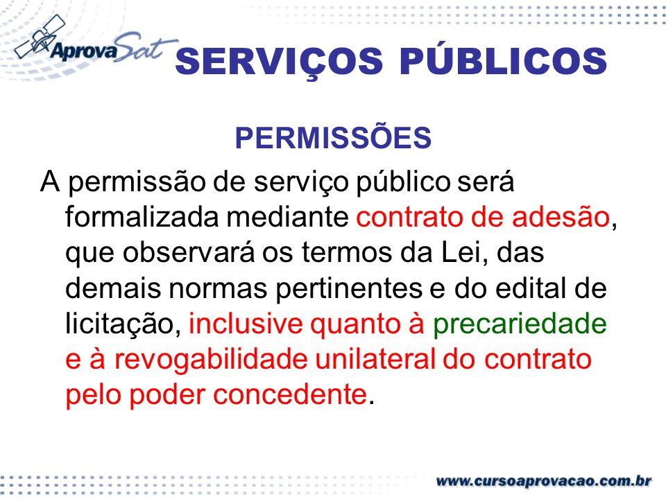 SERVIÇOS PÚBLICOS PERMISSÕES A permissão de serviço público será formalizada mediante contrato de adesão, que observará os termos da Lei, das demais n