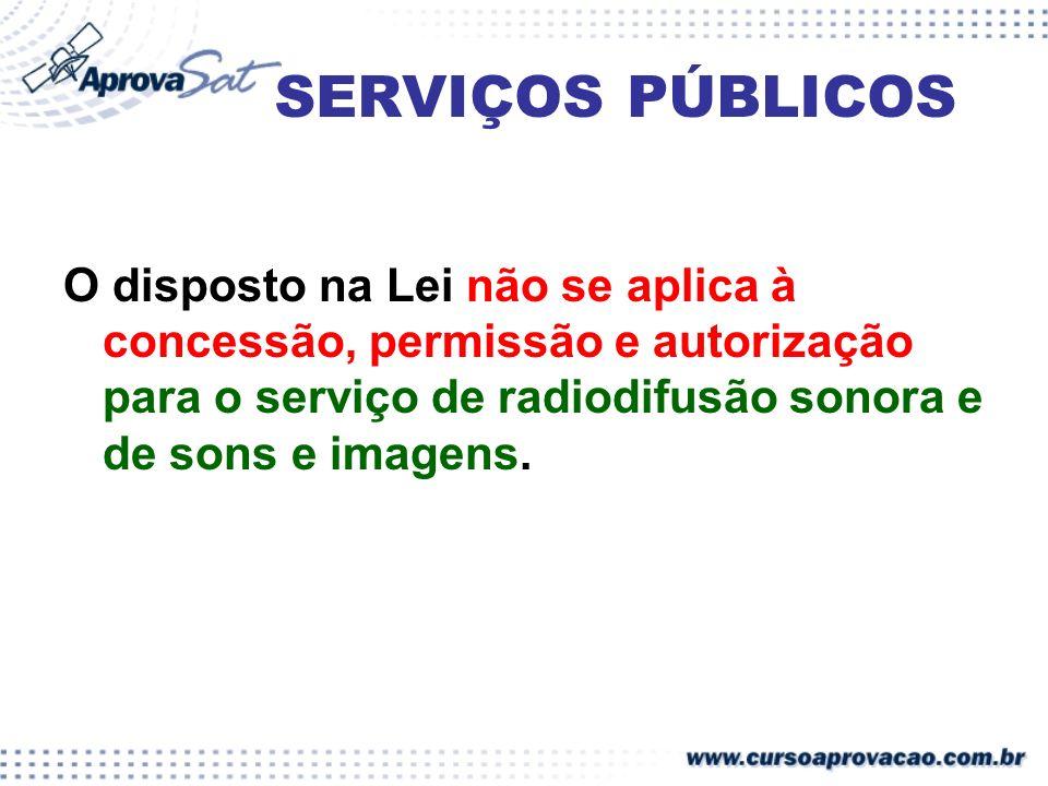 SERVIÇOS PÚBLICOS O disposto na Lei não se aplica à concessão, permissão e autorização para o serviço de radiodifusão sonora e de sons e imagens.