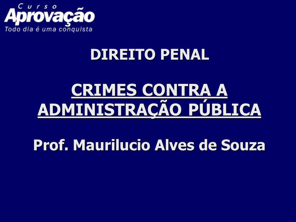 DIREITO PENAL CRIMES CONTRA A ADMINISTRAÇÃO PÚBLICA Prof. Maurilucio Alves de Souza DIREITO PENAL CRIMES CONTRA A ADMINISTRAÇÃO PÚBLICA Prof. Mauriluc