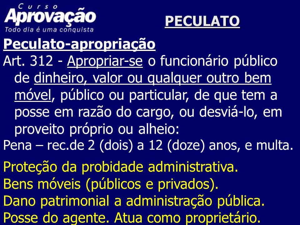 PECULATO Peculato-apropriação Art. 312 - Apropriar-se o funcionário público de dinheiro, valor ou qualquer outro bem móvel, público ou particular, de