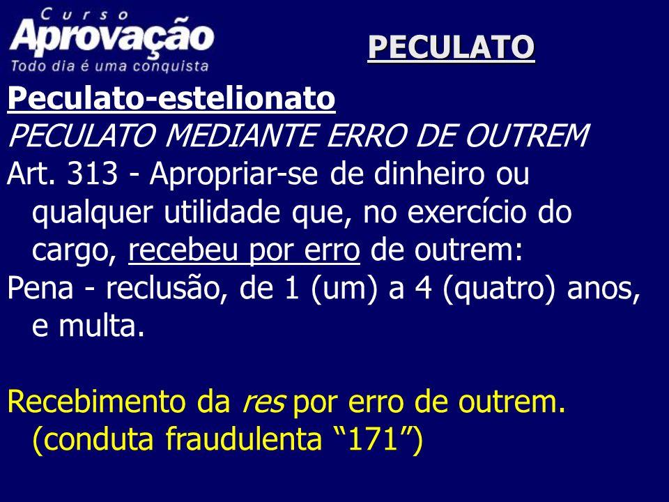 PECULATO Peculato-estelionato PECULATO MEDIANTE ERRO DE OUTREM Art. 313 - Apropriar-se de dinheiro ou qualquer utilidade que, no exercício do cargo, r