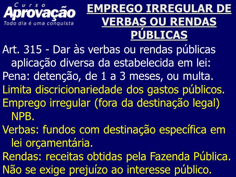 EMPREGO IRREGULAR DE VERBAS OU RENDAS PÚBLICAS Art. 315 - Dar às verbas ou rendas públicas aplicação diversa da estabelecida em lei: Pena: detenção, d
