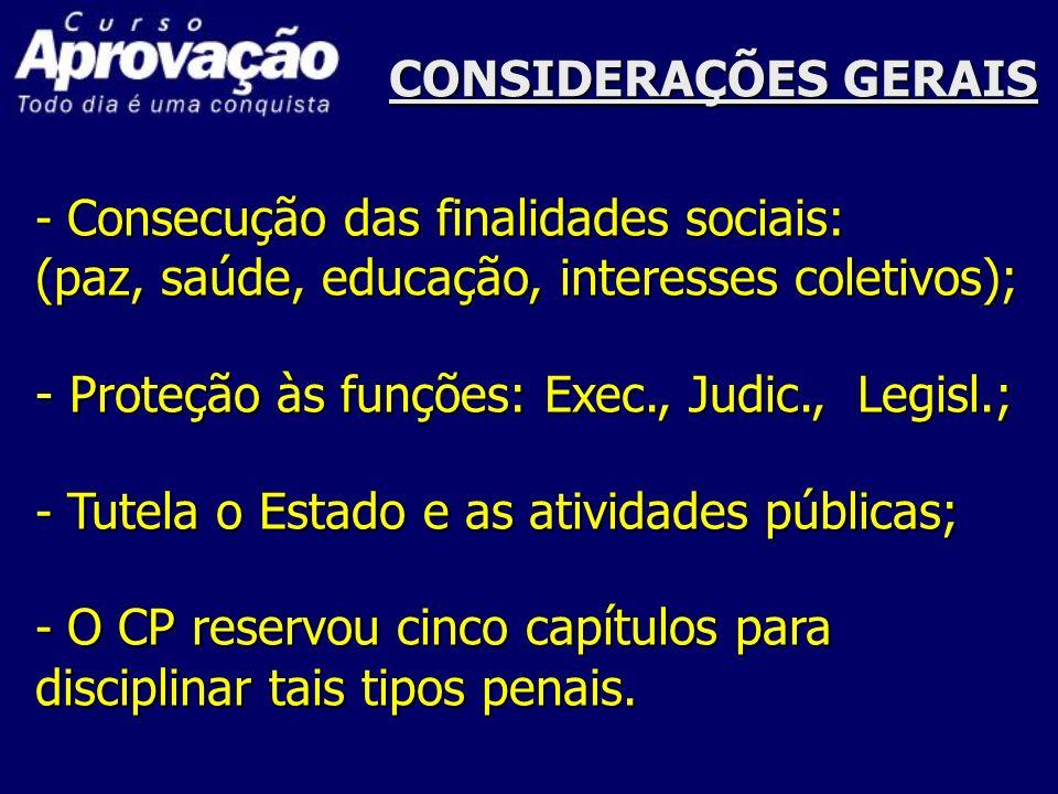 CONSIDERAÇÕES GERAIS - Consecução das finalidades sociais: (paz, saúde, educação, interesses coletivos); - Proteção às funções: Exec., Judic., Legisl.