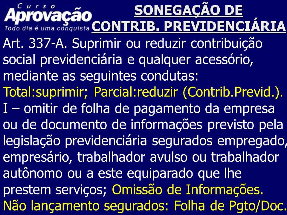 SONEGAÇÃO DE CONTRIB. PREVIDENCIÁRIA Art. 337-A. Suprimir ou reduzir contribuição social previdenciária e qualquer acessório, mediante as seguintes co