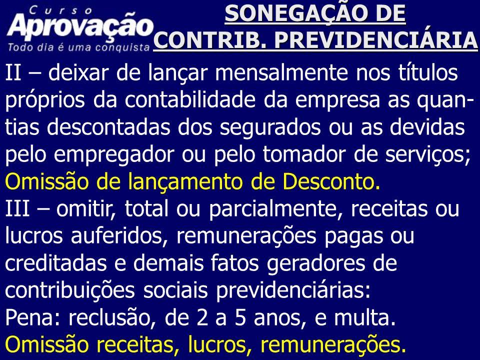 SONEGAÇÃO DE CONTRIB. PREVIDENCIÁRIA II – deixar de lançar mensalmente nos títulos próprios da contabilidade da empresa as quan- tias descontadas dos