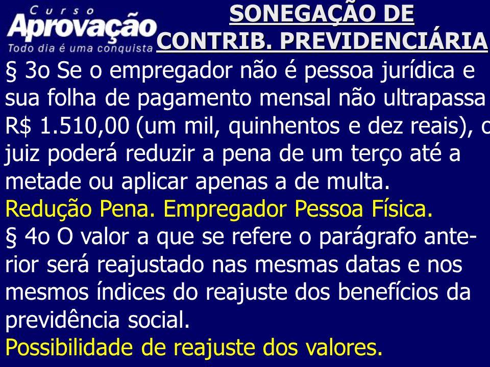 SONEGAÇÃO DE CONTRIB. PREVIDENCIÁRIA § 3o Se o empregador não é pessoa jurídica e sua folha de pagamento mensal não ultrapassa R$ 1.510,00 (um mil, qu